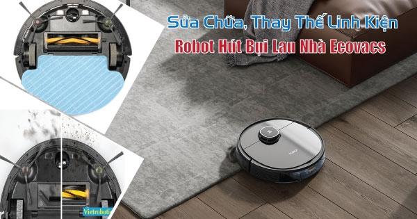 Sửa chữa và dịch vụ thay thế linh kiện cho robot hút bụi lau nhà uy tín chất lượng