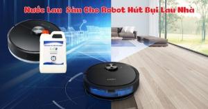 Robot lau nhà dùng dung dịch lau sàn nào? Mua nước lau sàn cho các dòng robot lau nhà ở đâu ?