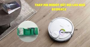 Thay pin robot hút bụi lau nhà Ecovacs tại Tam Kỳ