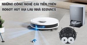 Những cải tiến công nghệ thông minh hiện đại được trang bị cho robot hút bụi lau nhà Ecovacs